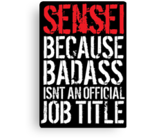 Cool Sensei because Badass Isn't an Official Job Title' Tshirt, Accessories and Gifts Canvas Print