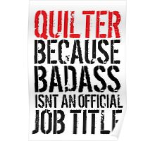 Excellent Quilter because Badass Isn't an Official Job Title' Tshirt, Accessories and Gifts Poster