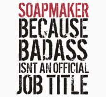 Excellent Soapmaker because Badass Isn't an Official Job Title' Tshirt, Accessories and Gifts by Albany Retro