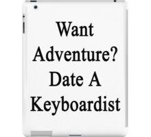 Want Adventure? Date A Keyboardist  iPad Case/Skin