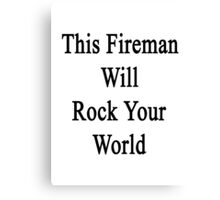 This Fireman Will Rock Your World  Canvas Print