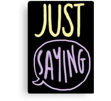 just saying Canvas Print