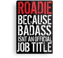 Cool Roadie because Badass Isn't an Official Job Title' Tshirt, Accessories and Gifts Metal Print