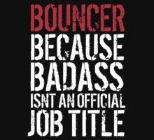 Funny Bouncer because Badass Isn't an Official Job Title' Tshirt, Accessories and Gifts by Albany Retro