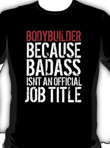 Awesome Bodybuilder because Badass Isn't an Official Job Title' Tshirt, Accessories and Gifts T-Shirt