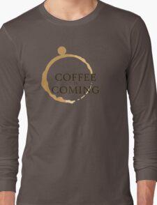 Coffee is Coming Long Sleeve T-Shirt
