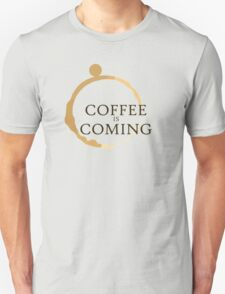 Coffee is Coming Unisex T-Shirt