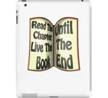 Read The Chapter Live The Book Until The End iPad Case/Skin