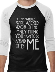 in this whole wide wicked world the only thing you have to be afraid of is me  Men's Baseball ¾ T-Shirt