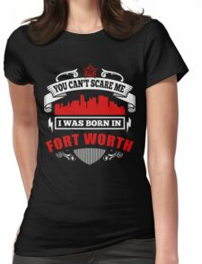 I Was Born In Fort Worth Womens Fitted T-Shirt
