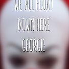 We all float down here, Georgie. by SixPixeldesign