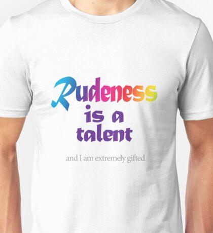 Rudeness is a talent Unisex T-Shirt