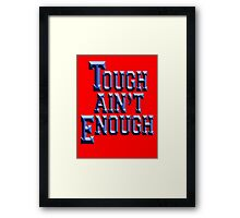 Tough Ain't Enough, Fitness, Fit, Training, Get tough! Exercise, Boxing, Karate, Kung fu, MMA, Framed Print