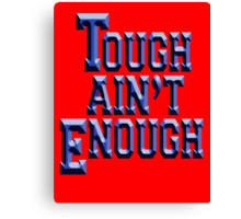 Tough Ain't Enough, Fitness, Fit, Training, Get tough! Exercise, Boxing, Karate, Kung fu, MMA, Canvas Print
