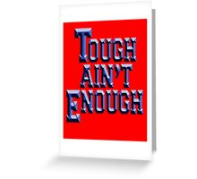 Tough Ain't Enough, Fitness, Fit, Training, Get tough! Exercise, Boxing, Karate, Kung fu, MMA, Greeting Card