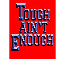 Tough Ain't Enough, Fitness, Fit, Training, Get tough! Exercise, Boxing, Karate, Kung fu, MMA, Photographic Print