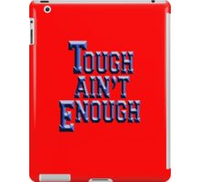 Tough Ain't Enough, Fitness, Fit, Training, Get tough! Exercise, Boxing, Karate, Kung fu, MMA, iPad Case/Skin