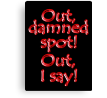 Shakespeare, LADY MACBETH. Out, damned spot! out, I say! Theater, BLACK Canvas Print