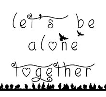 let's be alone together  by patrimora93