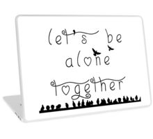 let's be alone together  Laptop Skin