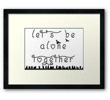 let's be alone together  Framed Print
