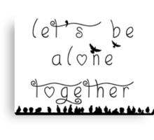 let's be alone together  Canvas Print