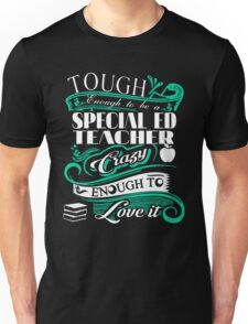 Though Enough to be A Special Ed teacher Crazy Enough To love It Unisex T-Shirt