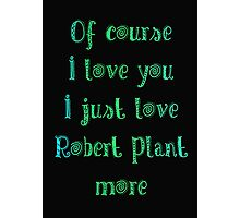 of course I love you Photographic Print