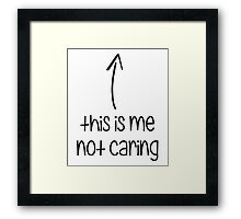 This Is Me Not Caring Framed Print