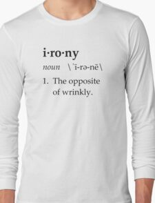 Irony Definition The Opposite of Wrinkly Long Sleeve T-Shirt