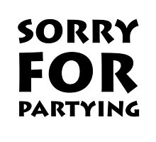 Sorry Partying by TheBestStore