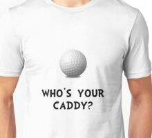 Who's Golf Caddy Unisex T-Shirt