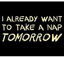 I Already Want To Take A Nap Tomorrow Photographic Print
