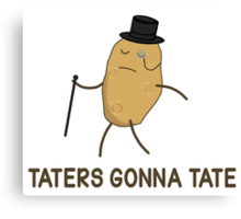Haters Gonna Hate and Taters Gonna Tate Canvas Print