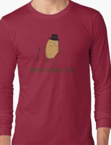 Haters Gonna Hate and Taters Gonna Tate Long Sleeve T-Shirt