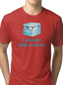 Hipster Ice Cube Was Water Before It Was Cool Tri-blend T-Shirt