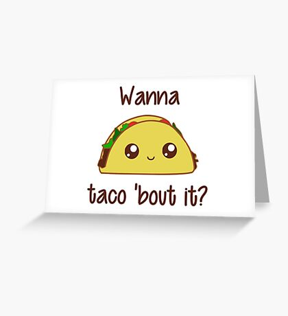 Wanna Taco 'Bout It? Greeting Card