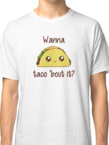 Wanna Taco 'Bout It? Classic T-Shirt