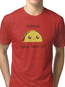 Wanna Taco 'Bout It? Tri-blend T-Shirt