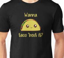 Wanna Taco 'Bout It? Unisex T-Shirt