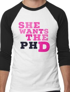 she wants the phd Men's Baseball ¾ T-Shirt