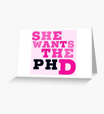 she wants the phd Greeting Card