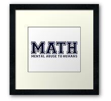 MATH is Mental Abuse To Humans Framed Print