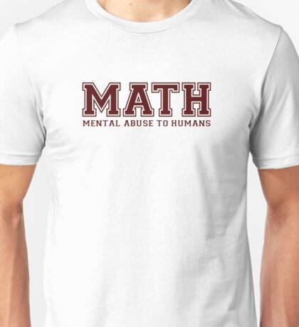 MATH is Mental Abuse To Humans Unisex T-Shirt