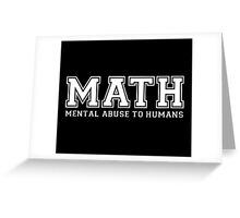 MATH is Mental Abuse To Humans Greeting Card