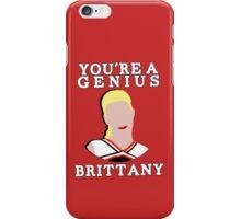 You're a genius, Britt. iPhone Case/Skin