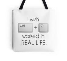 I Wish Ctrl Z Worked in Real Life Tote Bag