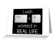 I Wish Ctrl Z Worked in Real Life Greeting Card