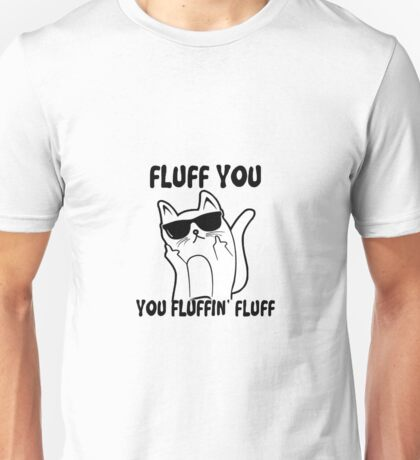 Fluff you Unisex T-Shirt