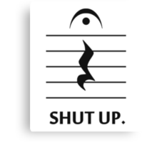 Shut Up by Music Notation Canvas Print